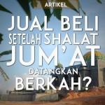 Jual Beli Setelah Shalat Jum'at Datangkan Berkah?