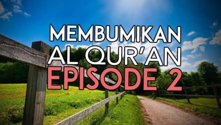 Membumikan Al-Qur'an Hingga Pelosok Negeri [Episode 2]