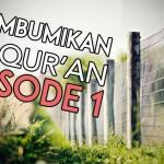 Membumikan Al Qur'an Hingga Pelosok Negeri [EPS 1]