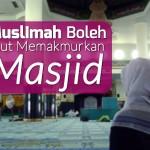 Muslimah Boleh Ikut Serta Memakmurkan Masjid