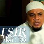 Tafsir QS. Al-Nisa': 153 (Menyingkap Kebiasaan Buruk Ahlu Kitab)