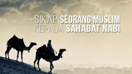 Sikap Seorang Muslim Kepada Sahabat Nabi