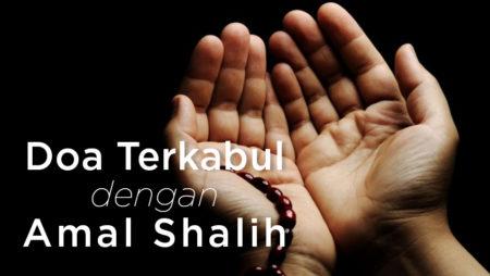 Awali Doa dengan Amal Shalih, Doa Cepat Terkabul