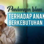 Pandangan Islam : Terhadap Anak-Anak Yang Berkebutuhan Khusus